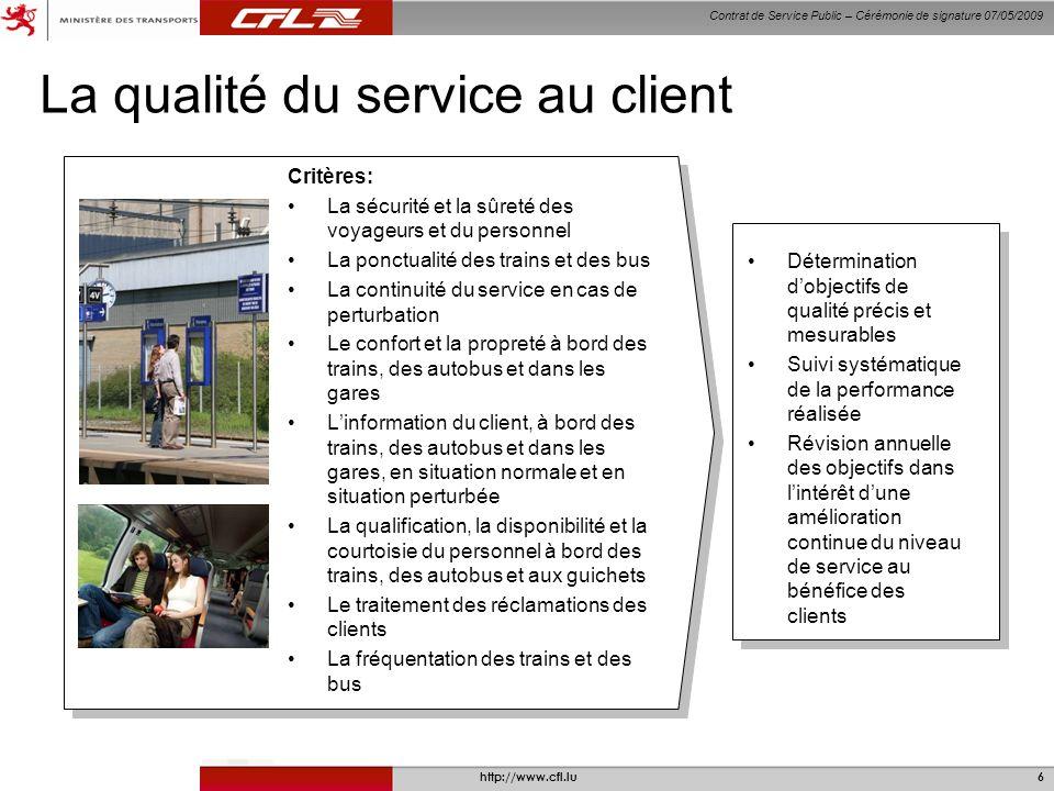 Contrat de Service Public – Cérémonie de signature 07/05/2009 http://www.cfl.lu6 La qualité du service au client Critères: La sécurité et la sûreté de