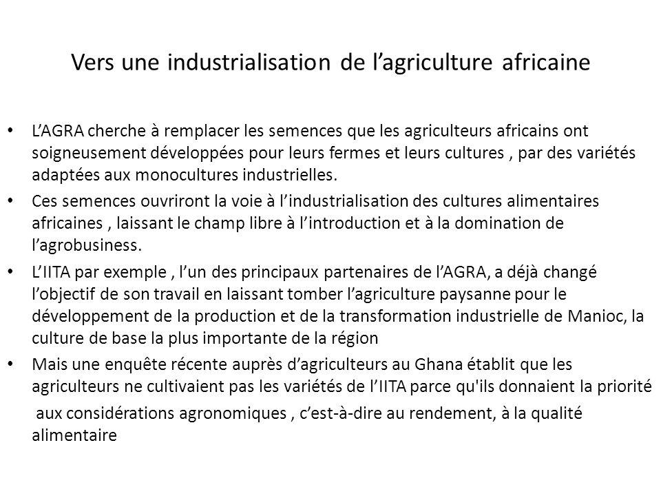 Vers une industrialisation de lagriculture africaine LAGRA cherche à remplacer les semences que les agriculteurs africains ont soigneusement développées pour leurs fermes et leurs cultures, par des variétés adaptées aux monocultures industrielles.