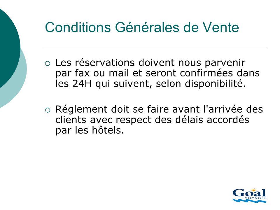 Conditions Générales de Vente Les réservations doivent nous parvenir par fax ou mail et seront confirmées dans les 24H qui suivent, selon disponibilit