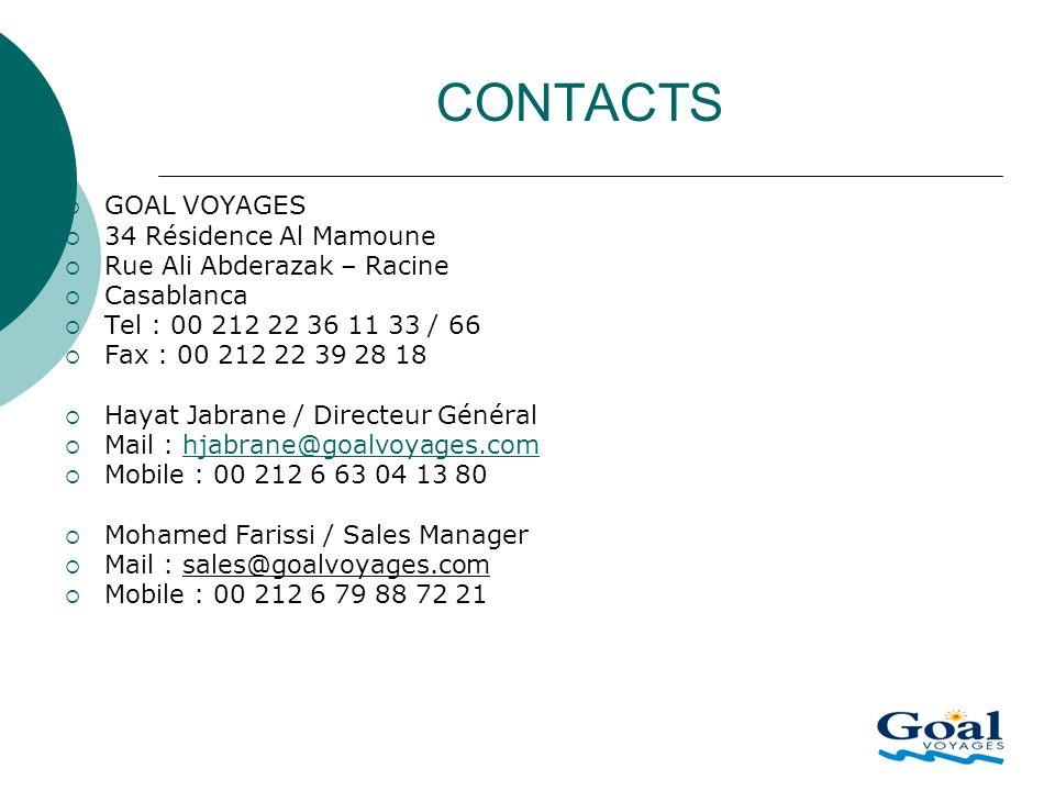 CONTACTS GOAL VOYAGES 34 Résidence Al Mamoune Rue Ali Abderazak – Racine Casablanca Tel : 00 212 22 36 11 33 / 66 Fax : 00 212 22 39 28 18 Hayat Jabra