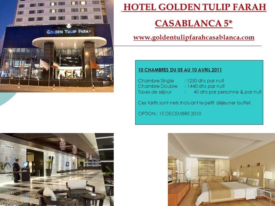 HOTEL GOLDEN TULIP FARAH CASABLANCA 5* www.goldentulipfarahcasablanca.com 10 CHAMBRES DU 05 AU 10 AVRIL 2011 Chambre Single : 1250 dhs par nuit Chambr