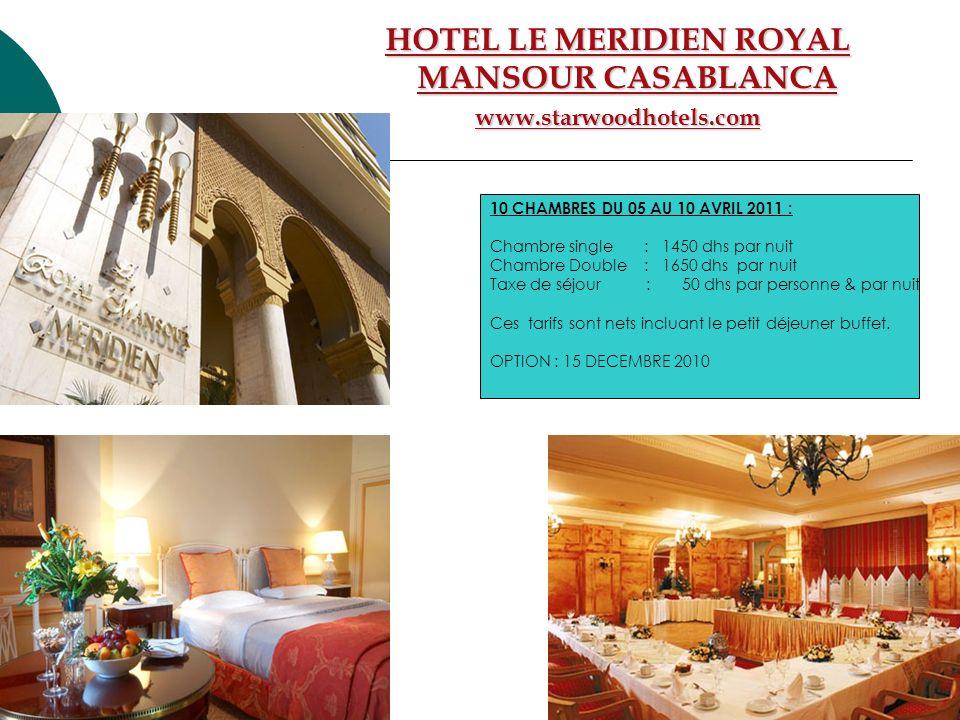 HOTEL LE MERIDIEN ROYAL MANSOUR CASABLANCA www.starwoodhotels.com 10 CHAMBRES DU 05 AU 10 AVRIL 2011 : Chambre single : 1450 dhs par nuit Chambre Doub