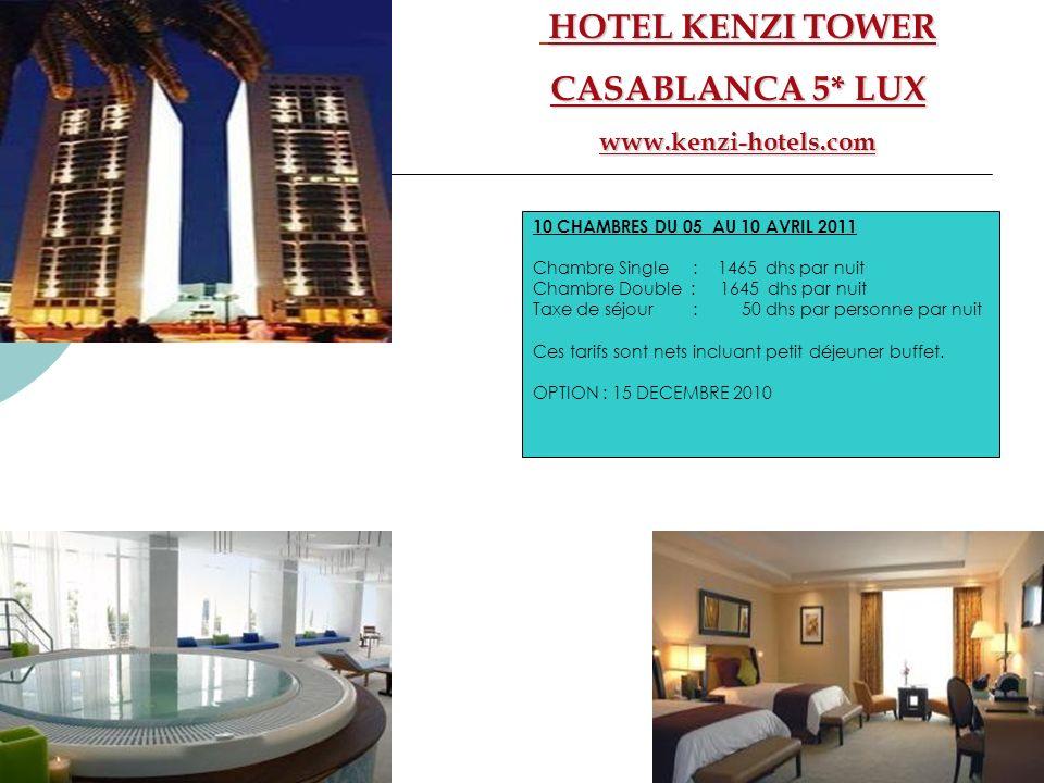 HOTEL KENZI TOWER CASABLANCA 5* LUX www.kenzi-hotels.com 10 CHAMBRES DU 05 AU 10 AVRIL 2011 Chambre Single : 1465 dhs par nuit Chambre Double : 1645 d