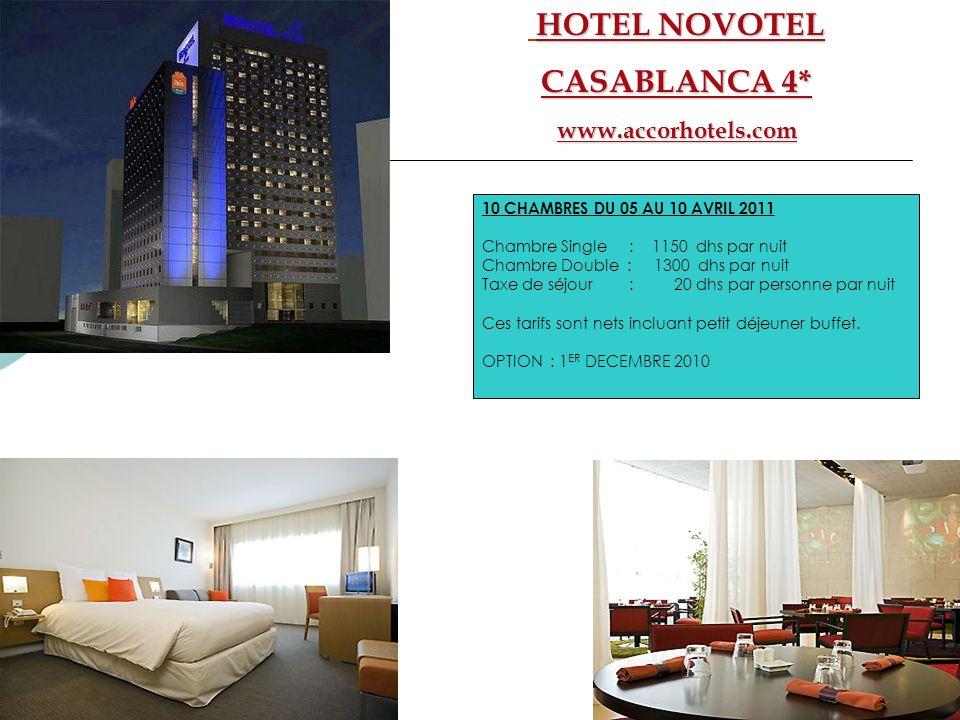HOTEL NOVOTEL CASABLANCA 4* www.accorhotels.com 10 CHAMBRES DU 05 AU 10 AVRIL 2011 Chambre Single : 1150 dhs par nuit Chambre Double : 1300 dhs par nu
