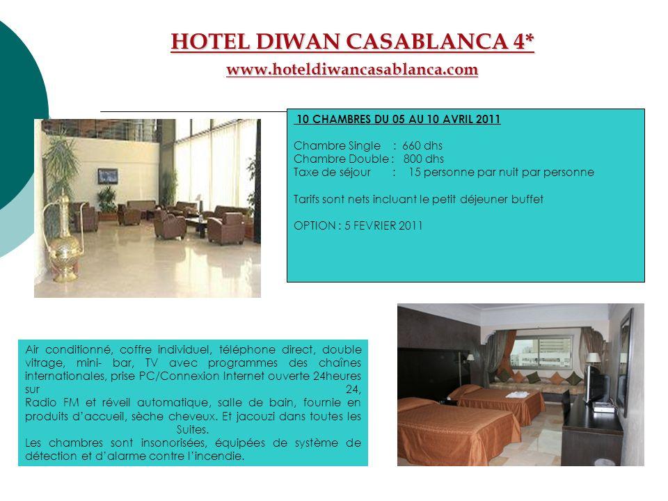 HOTEL DIWAN CASABLANCA 4* www.hoteldiwancasablanca.com Air conditionné, coffre individuel, téléphone direct, double vitrage, mini- bar, TV avec progra