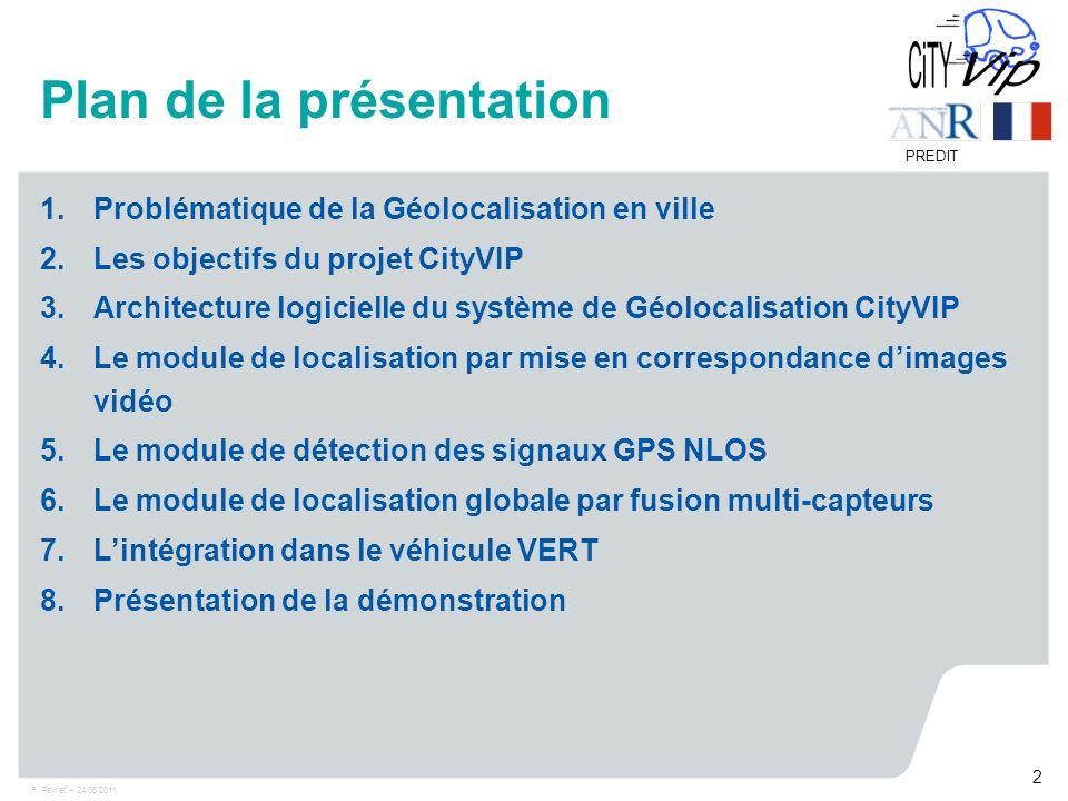 F. Peyret – 24/06/2011 2 PREDIT Plan de la présentation 1.Problématique de la Géolocalisation en ville 2.Les objectifs du projet CityVIP 3.Architectur