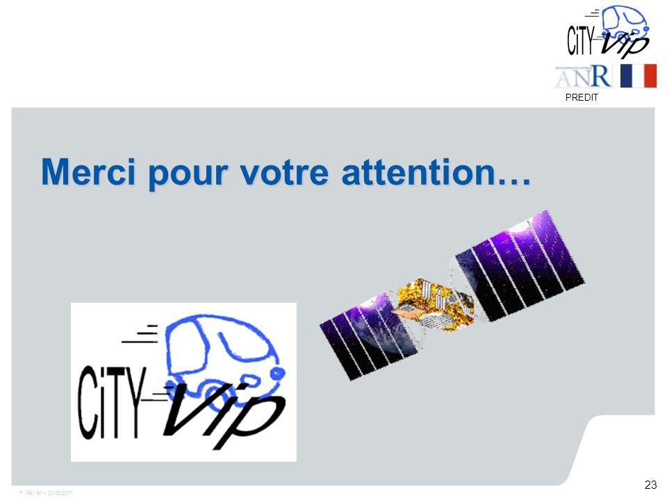 F. Peyret – 24/06/2011 23 PREDIT Merci pour votre attention…