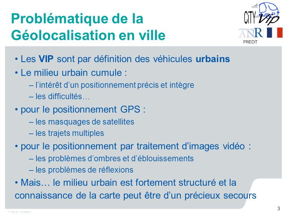 F. Peyret – 24/06/2011 3 PREDIT Problématique de la Géolocalisation en ville Les VIP sont par définition des véhicules urbains Le milieu urbain cumule