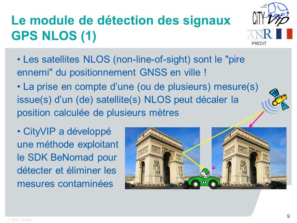 F. Peyret – 24/06/2011 9 PREDIT Le module de détection des signaux GPS NLOS (1) Les satellites NLOS (non-line-of-sight) sont le