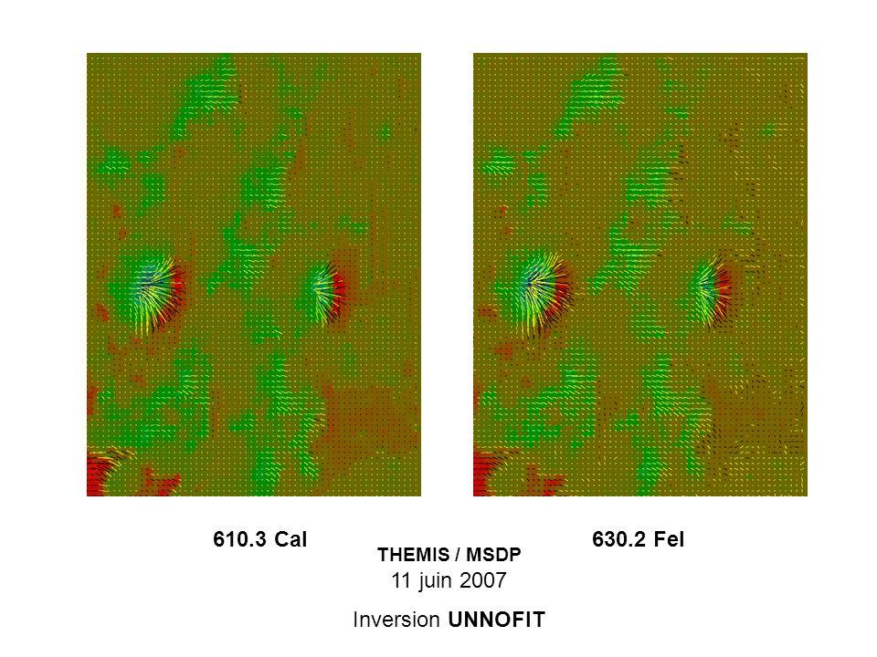 THEMIS / MSDP 11 juin 2007 Inversion UNNOFIT 610.3 CaI630.2 FeI