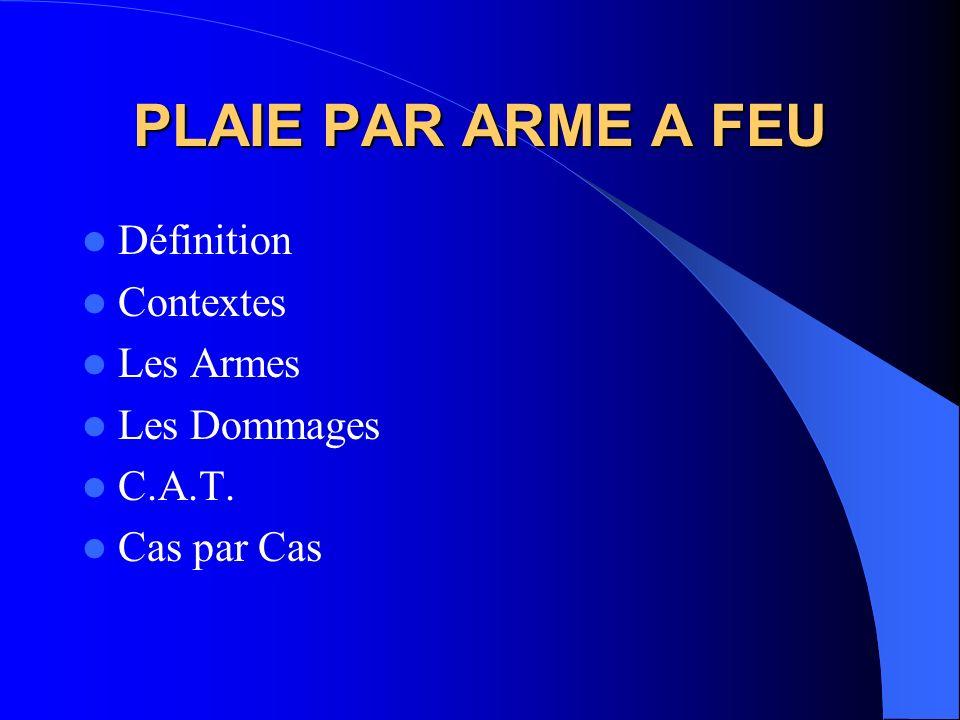 PLAIE PAR ARME A FEU Définition Contextes Les Armes Les Dommages C.A.T. Cas par Cas