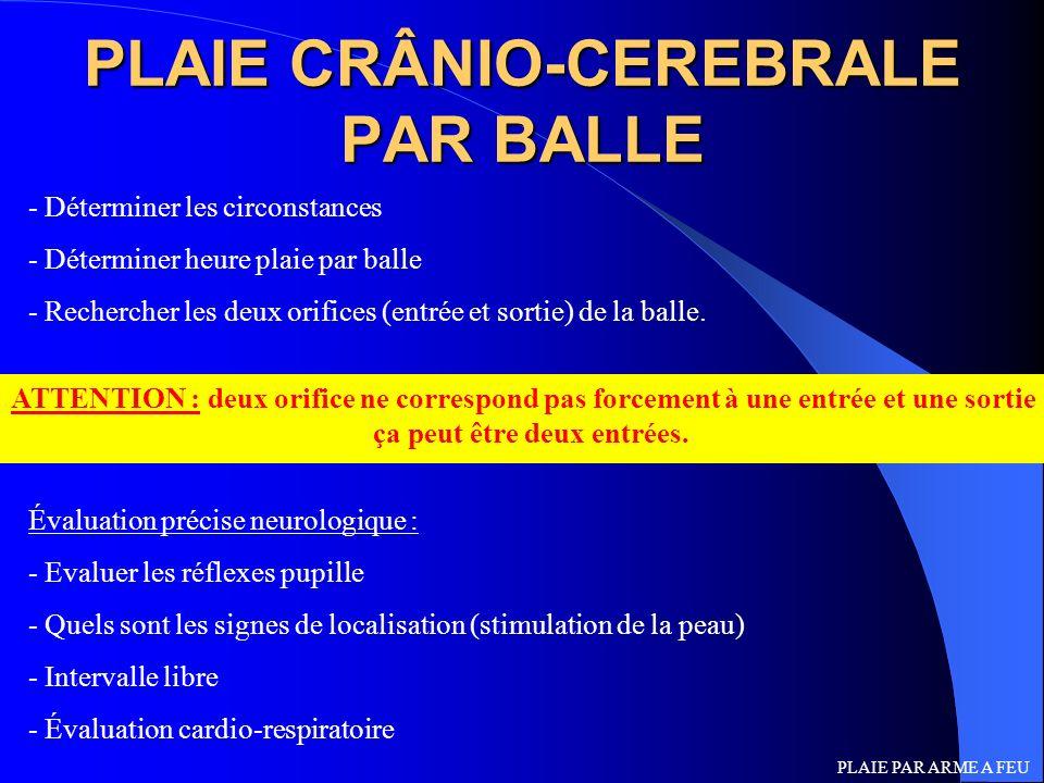 PLAIE CRÂNIO-CEREBRALE PAR BALLE - Déterminer les circonstances - Déterminer heure plaie par balle - Rechercher les deux orifices (entrée et sortie) d