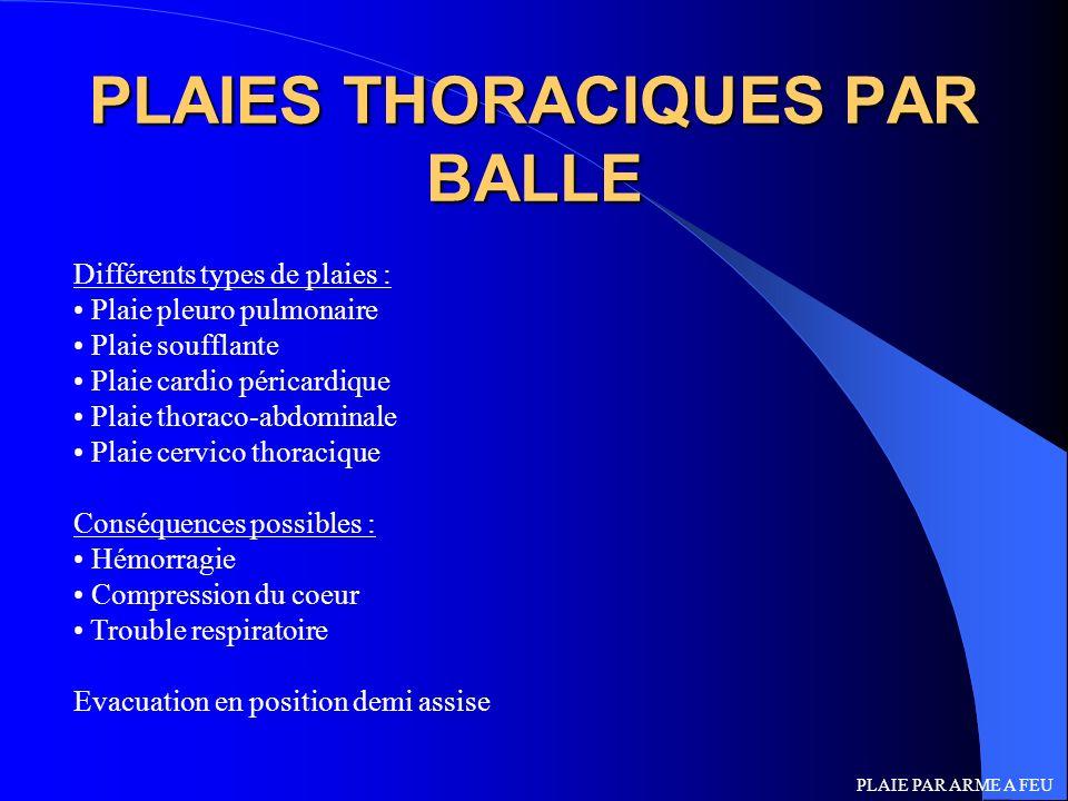 PLAIES THORACIQUES PAR BALLE Différents types de plaies : Plaie pleuro pulmonaire Plaie soufflante Plaie cardio péricardique Plaie thoraco-abdominale