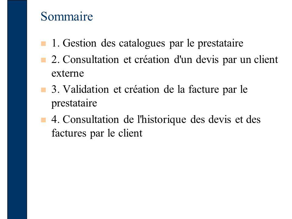 Sommaire 1. Gestion des catalogues par le prestataire 2. Consultation et création d'un devis par un client externe 3. Validation et création de la fac