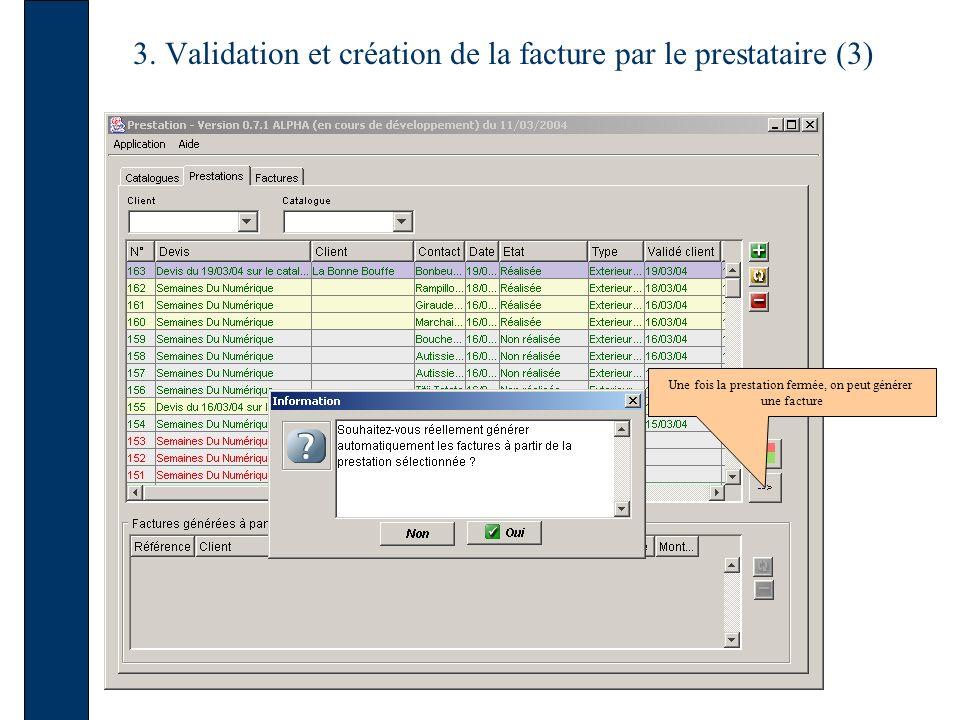 3. Validation et création de la facture par le prestataire (3) Une fois la prestation fermée, on peut générer une facture