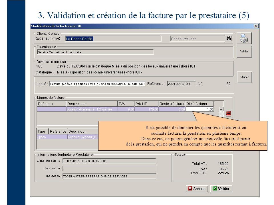3. Validation et création de la facture par le prestataire (5) Il est possible de diminuer les quantités à facturer si on souhaite facturer la prestat