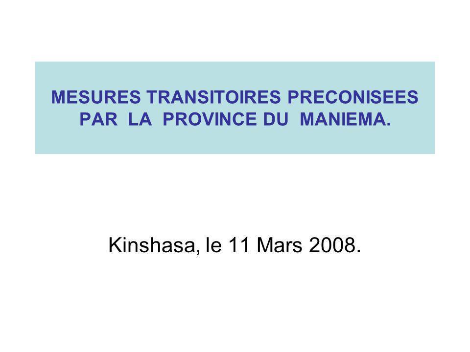 MESURES TRANSITOIRES PRECONISEES PAR LA PROVINCE DU MANIEMA. Kinshasa, le 11 Mars 2008.