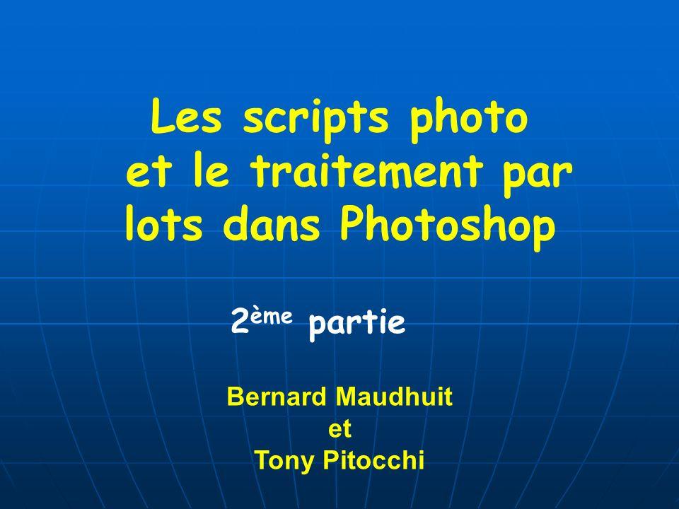 Les scripts photo et le traitement par lots dans Photoshop 2 ème partie Bernard Maudhuit et Tony Pitocchi