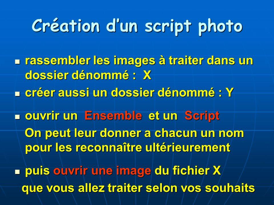 Création dun script photo rassembler les images à traiter dans un dossier dénommé : X rassembler les images à traiter dans un dossier dénommé : X crée
