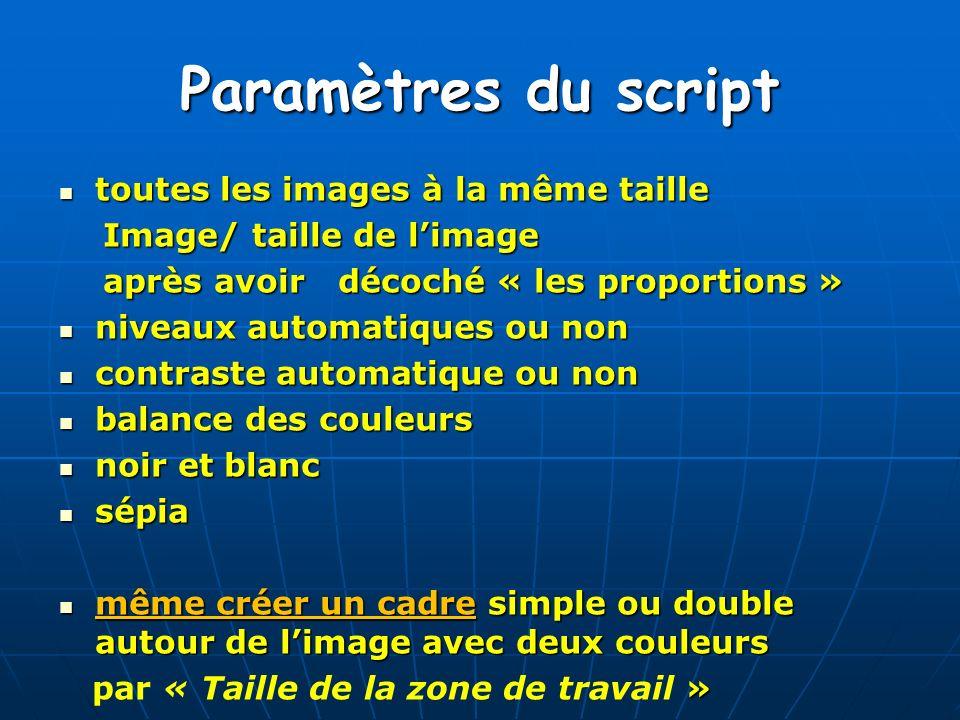 Paramètres du script toutes les images à la même taille toutes les images à la même taille Image/ taille de limage Image/ taille de limage après avoir