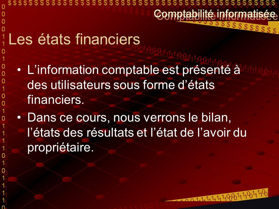 Les états financiers Linformation comptable est présenté à des utilisateurs sous forme détats financiers. Dans ce cours, nous verrons le bilan, létats