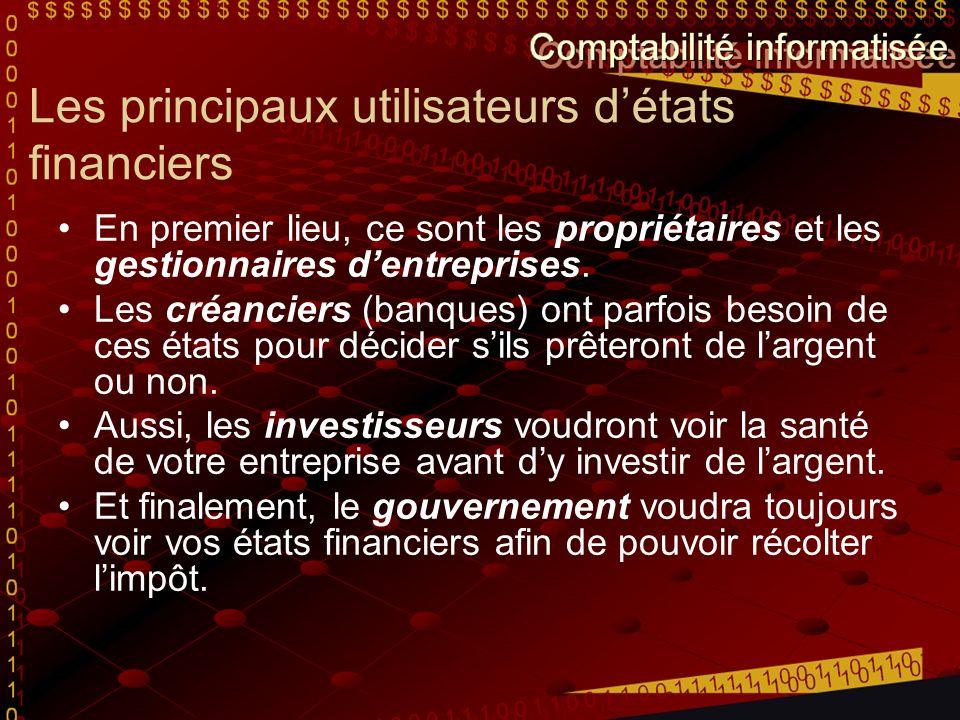 Les principaux utilisateurs détats financiers En premier lieu, ce sont les propriétaires et les gestionnaires dentreprises. Les créanciers (banques) o