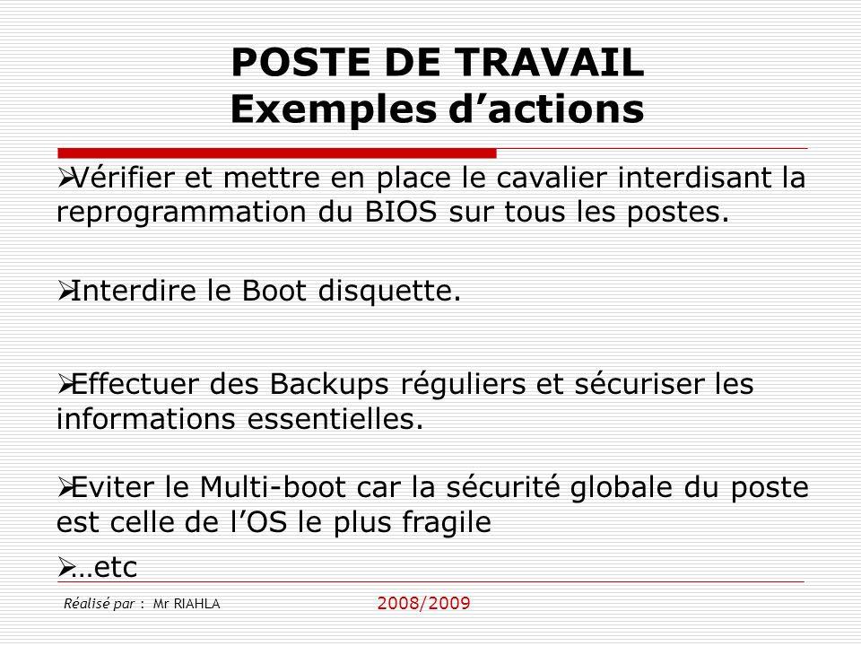 2008/2009 Réalisé par : Mr RIAHLA POSTE DE TRAVAIL Exemples dactions Vérifier et mettre en place le cavalier interdisant la reprogrammation du BIOS su