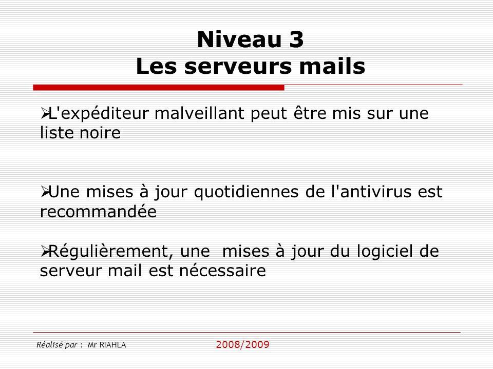 2008/2009 Réalisé par : Mr RIAHLA Niveau 3 Les serveurs mails L'expéditeur malveillant peut être mis sur une liste noire Une mises à jour quotidiennes