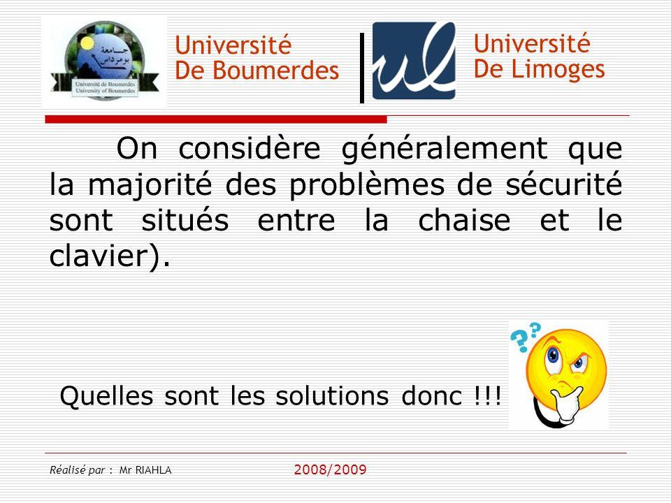 Université De Boumerdes 2008/2009 Université De Limoges Réalisé par : Mr RIAHLA On considère généralement que la majorité des problèmes de sécurité so
