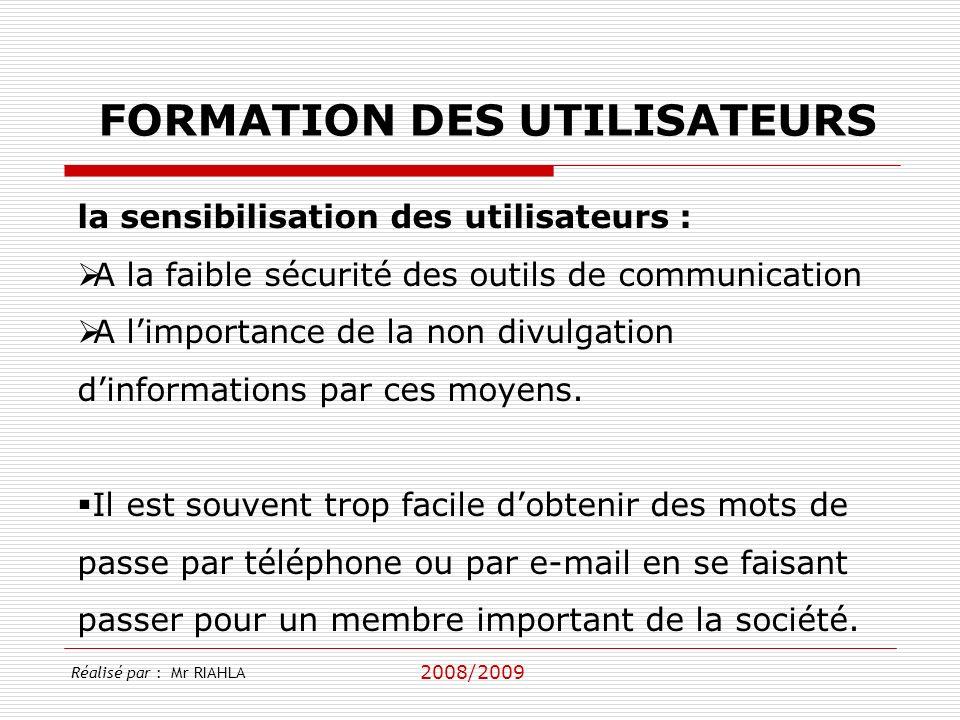 2008/2009 Réalisé par : Mr RIAHLA FORMATION DES UTILISATEURS la sensibilisation des utilisateurs : A la faible sécurité des outils de communication A
