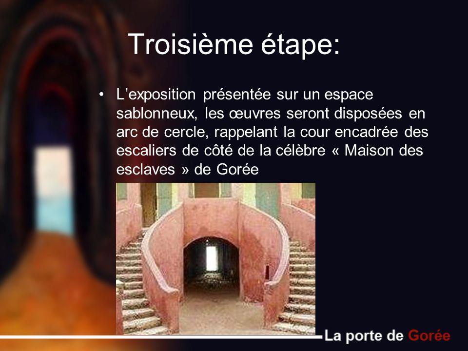 Troisième étape: Lexposition présentée sur un espace sablonneux, les œuvres seront disposées en arc de cercle, rappelant la cour encadrée des escalier