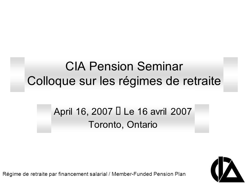 Régime de retraite par financement salarial / Member-Funded Pension Plan CIA Pension Seminar Colloque sur les régimes de retraite April 16, 2007 Le 16 avril 2007 Toronto, Ontario