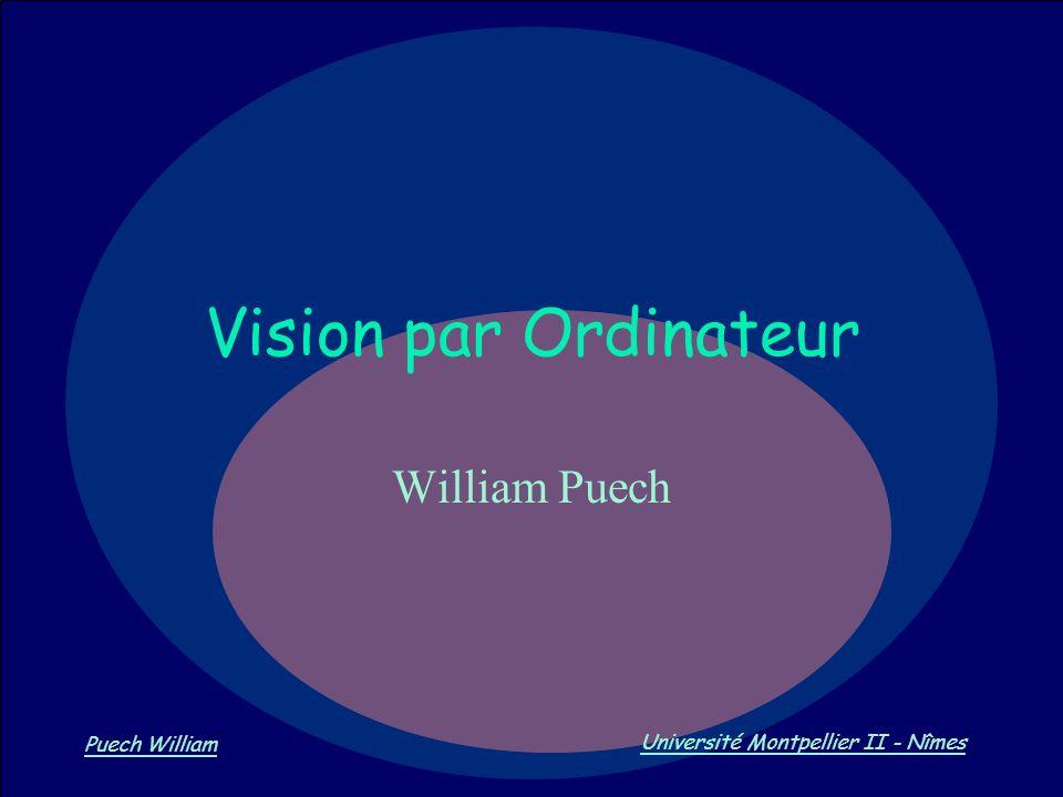 Vision par Ordinateur Puech William Université Montpellier II - Nîmes Vision par Ordinateur William Puech