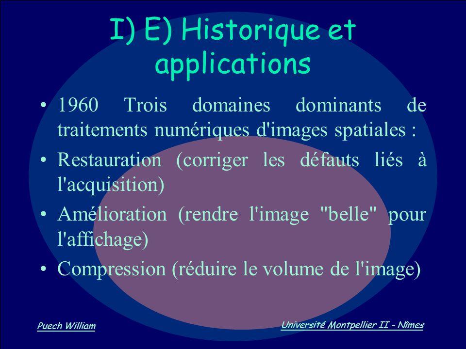 Vision par Ordinateur Puech William Université Montpellier II - Nîmes I) E) Historique et applications 1960 Trois domaines dominants de traitements nu