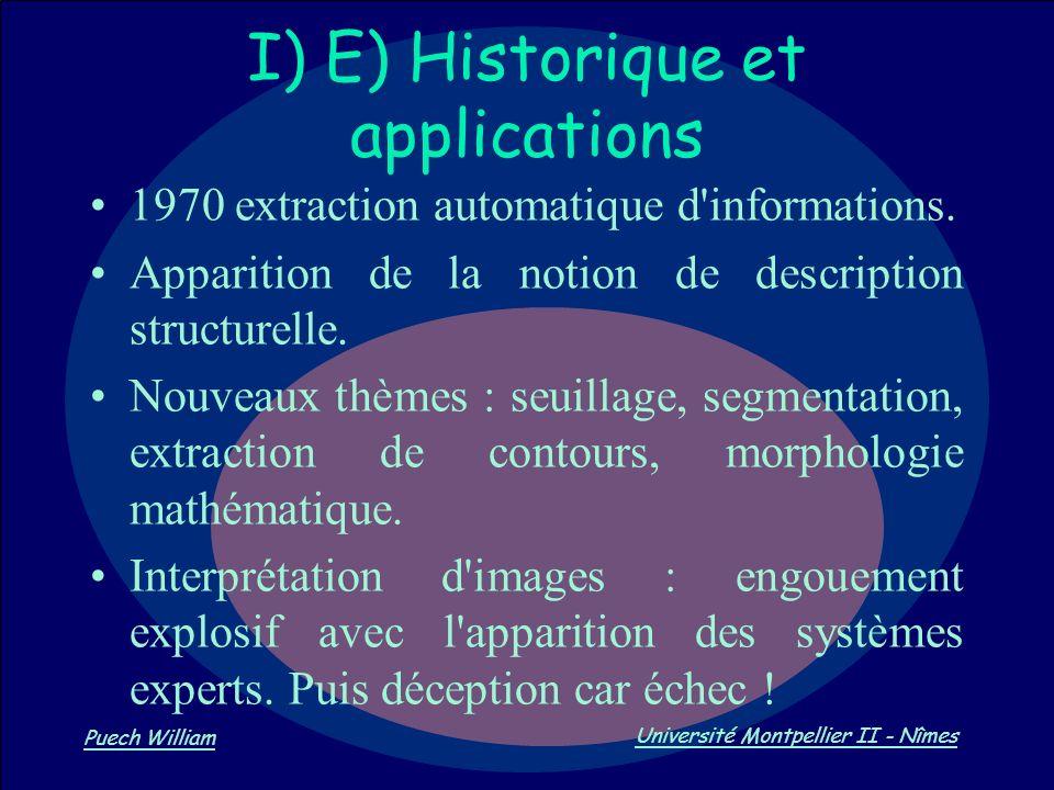 Vision par Ordinateur Puech William Université Montpellier II - Nîmes I) E) Historique et applications 1970 extraction automatique d'informations. App