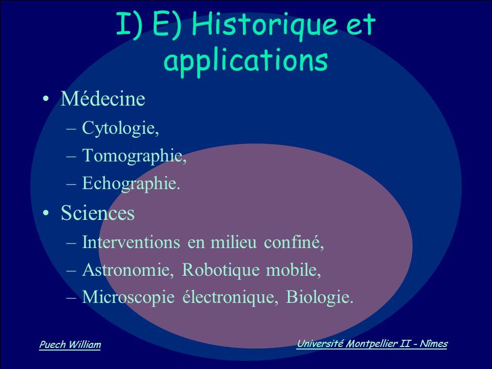 Vision par Ordinateur Puech William Université Montpellier II - Nîmes I) E) Historique et applications Médecine –Cytologie, –Tomographie, –Echographie