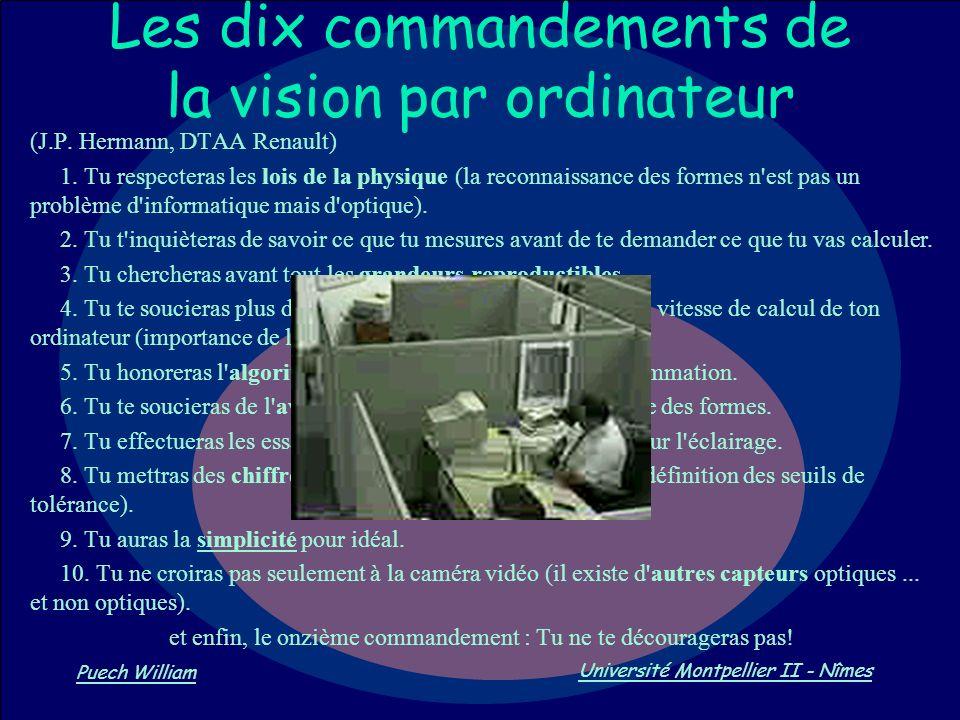 Vision par Ordinateur Puech William Université Montpellier II - Nîmes Les dix commandements de la vision par ordinateur (J.P. Hermann, DTAA Renault) 1