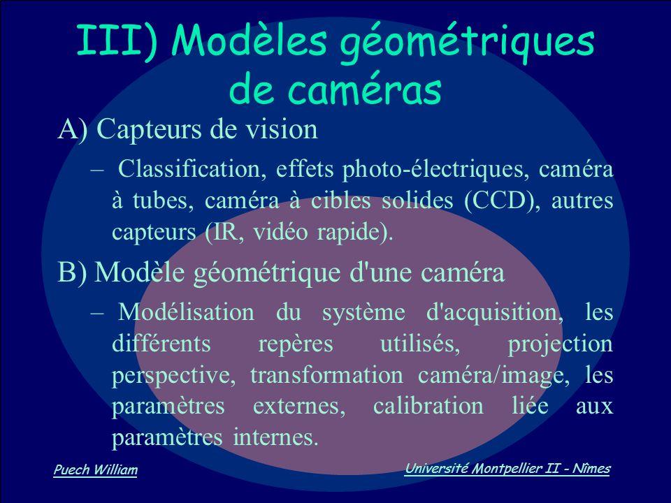 Vision par Ordinateur Puech William Université Montpellier II - Nîmes III) Modèles géométriques de caméras A) Capteurs de vision – Classification, eff