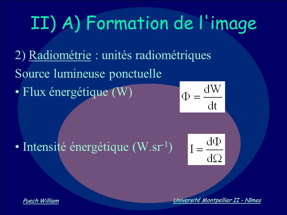 Vision par Ordinateur Puech William Université Montpellier II - Nîmes II) A) Formation de l'image 2) Radiométrie : unités radiométriques Source lumine