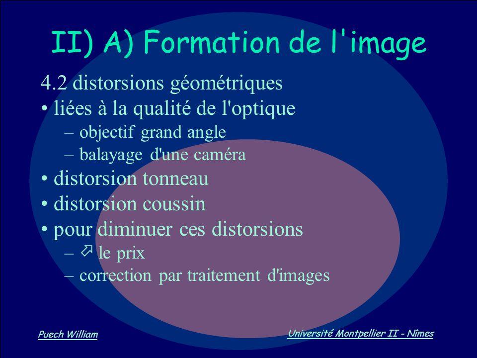 Vision par Ordinateur Puech William Université Montpellier II - Nîmes II) A) Formation de l'image 4.2 distorsions géométriques liées à la qualité de l