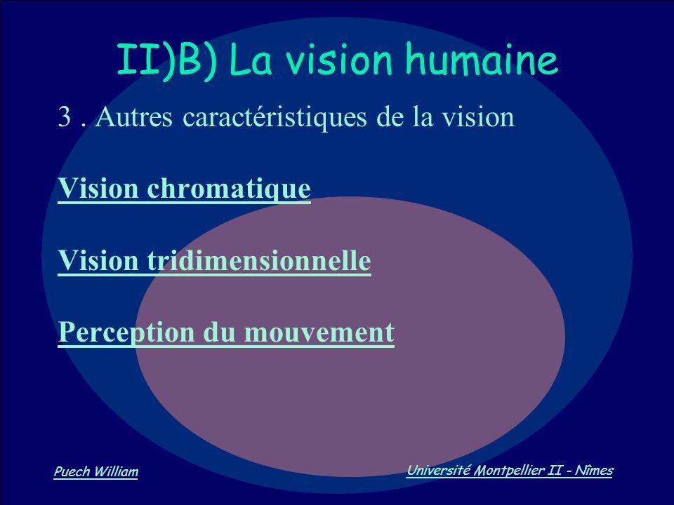 Vision par Ordinateur Puech William Université Montpellier II - Nîmes II)B) La vision humaine 3. Autres caractéristiques de la vision Vision chromatiq