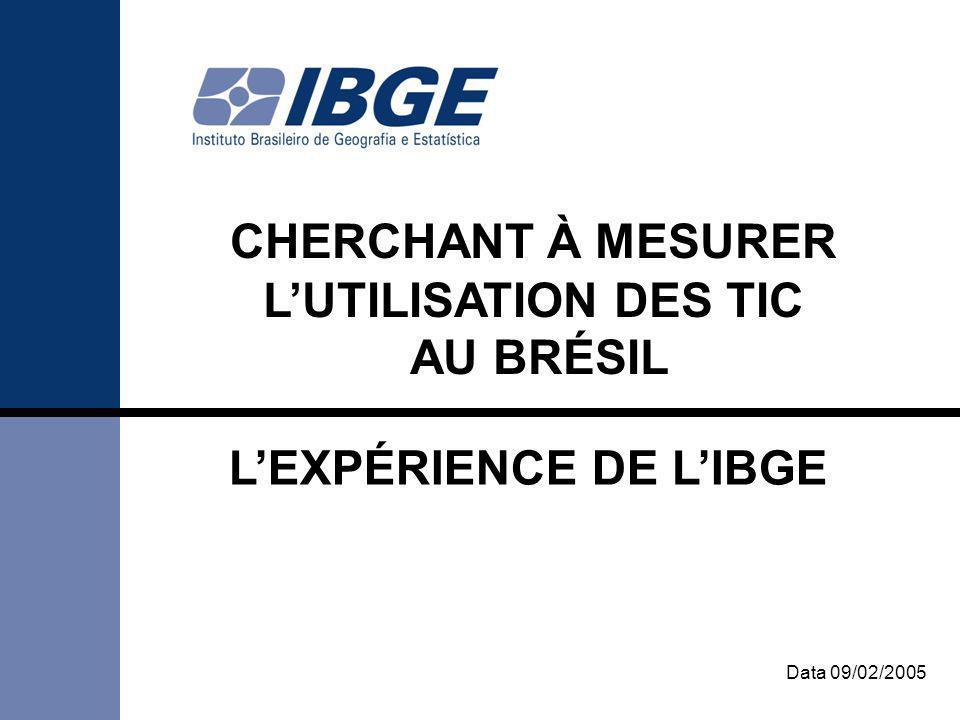 1 CHERCHANT À MESURER LUTILISATION DES TIC AU BRÉSIL Data 09/02/2005 LEXPÉRIENCE DE LIBGE
