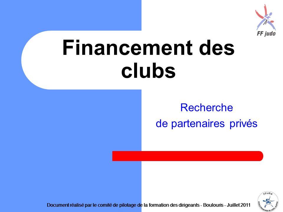 Recherche de partenaires privés Financement des clubs Document réalisé par le comité de pilotage de la formation des dirigeants - Boulouris - Juillet 2011