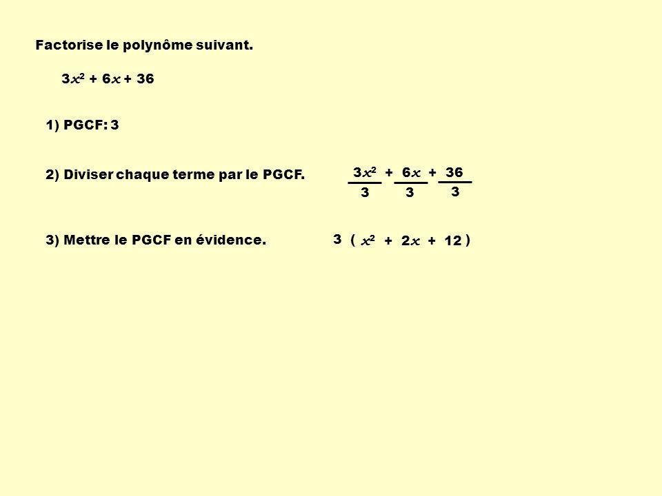 3 ( ) 3 x 2 + 6 x + 36 1) PGCF: 3 2) Diviser chaque terme par le PGCF. 3) Mettre le PGCF en évidence. x 2 + 2 x + 12 Factorise le polynôme suivant. 3