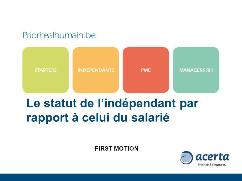 Le statut de lindépendant par rapport à celui du salarié FIRST MOTION