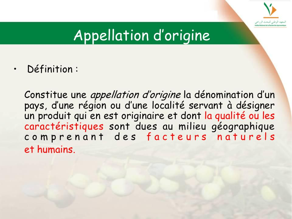 Appellation dorigine Définition : Constitue une appellation dorigine la dénomination dun pays, dune région ou dune localité servant à désigner un prod