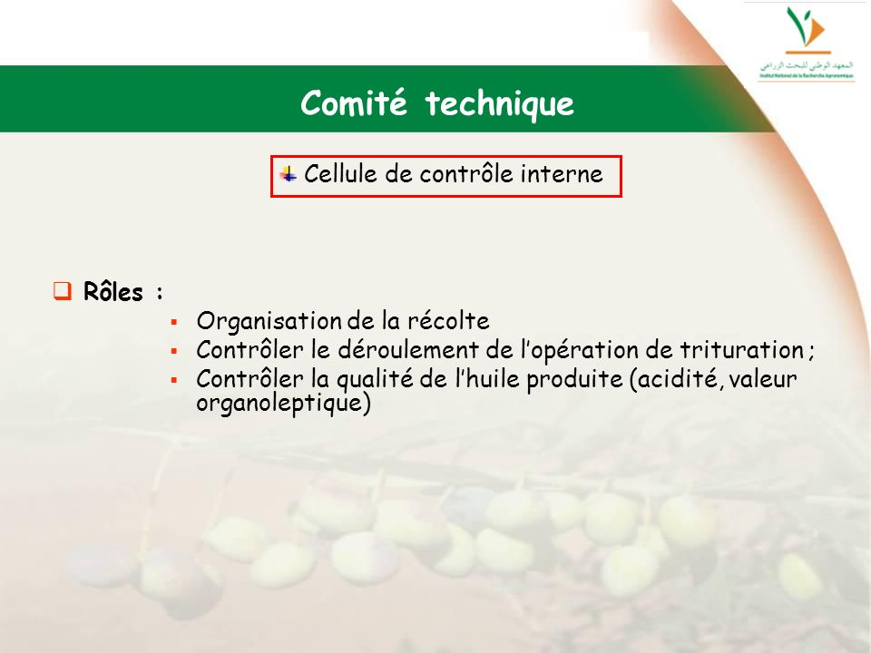 Rôles : Organisation de la récolte Contrôler le déroulement de lopération de trituration ; Contrôler la qualité de lhuile produite (acidité, valeur or