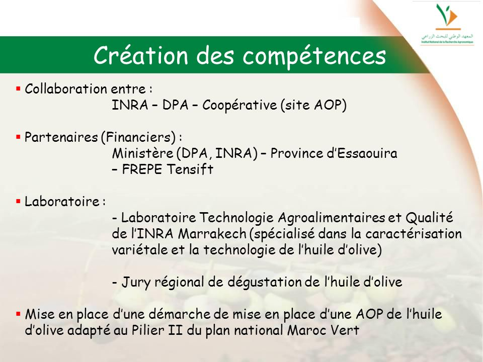 Création des compétences Collaboration entre : INRA – DPA – Coopérative (site AOP) Partenaires (Financiers) : Ministère (DPA, INRA) – Province dEssaou