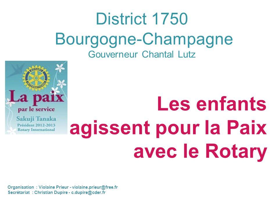 District 1750 Bourgogne-Champagne Gouverneur Chantal Lutz Les enfants agissent pour la Paix avec le Rotary Organisation : Violaine Prieur - violaine.p