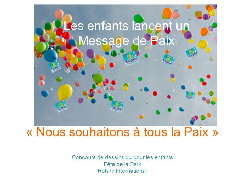 « Nous souhaitons à tous la Paix » Concours de dessins du pour les enfants Fête de la Paix Rotary International Les enfants lancent un Message de Paix